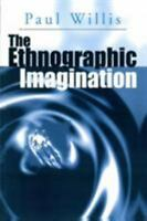 The Ethnographic Imagination: By Willis, Paul