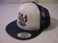 FUNNY I'M A GOLF PRO SNAPBACK HAT - ONE SIZE FITS MOST