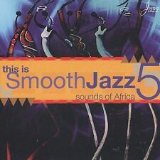 This Is Smooth Jazz, Vol. 5: Sounds of Africa by Various Artists (CD, 2002)
