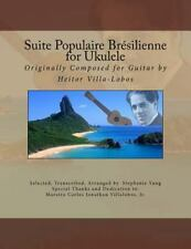 Suite Populaire Brésilienne for Ukulele : Originally Composed by Heitor...