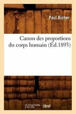 Canon Des Proportions Du Corps Humain (Ed.1893) (Paperback or Softback)