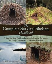 The Complete Survival Shelters Handbook: A Step-By-Step Guide to Building Life-S