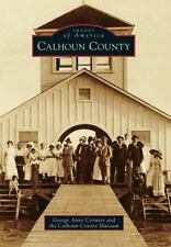 Calhoun County (Texas) by George Anne Cormier and the Calhoun County Museum 2013