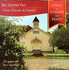 CD The Bill Gaither Trio. 'Close Friends & Family'. Songs of Worship and Praise.