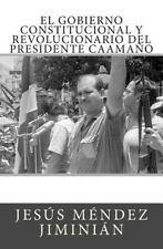 El Gobierno Constitucional y Revolucionario Del Presidente Caamaño by Jesús...