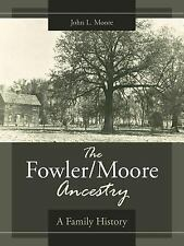 The Fowler/Moore Ancestry : A Family History by John L. Moore (2007, Paperback)