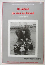 UN SIECLE DE VIES AU TRAVAIL 1850-1950 MEMOIRES VIVES DE VENDEE