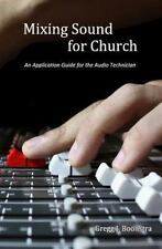 Mixing Sound for Church : An Application Guide for the Audio Technician by...