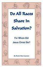 Do All Races Share in Salvation : For Whom Did Jesus Christ Die? by Dan...
