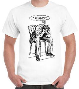 I Still Hate Thatcher T-Shirt Labour Maggie Socialist Momentum