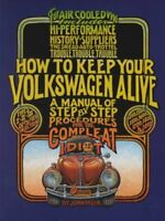 How to Keep Your Volkswagen Alive : A Manual of Step-By-Step Procedures for t...