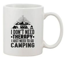 I Don't Need Therapy I Just Need To Go Camping Camp Funny DT White Coffee Mug