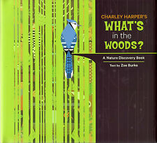 Charley Harper's What's in the Woods? : A Nature Discovery Book by Zoe Burke