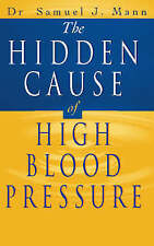 The Hidden Cause of High Blood Pressure: How to find the right treatment, Mann,
