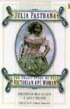 Julia Pastrana : The Tragic Story of the Victorian Ape Woman by Lars O. Toverud