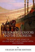 The Roman Gladiators and the Colosseum: The History and Legacy of Ancient Rome'