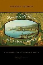 Between Salt Water and Holy Water : A History of Southern Italy by Tommaso...