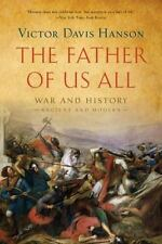 The Father of Us All: War and History, Ancient and Modern by Hanson, Victor Dav