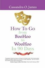 How to Go from BooHoo to WooHoo in 90 Days! by Cassandra O. James (2013,...