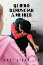 Quiero Denunciar a Mi Hijo by Mary Escamilla (2013, Paperback)