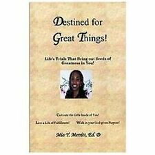 Destined for Great Things!: Life's Trials That Bring Out Seeds of Greatness...