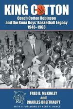 King Cotton: Coach Cotton Robinson and the Buna Boys' Basketball Legacy 1948-196