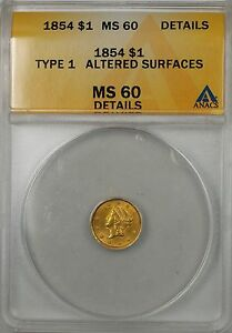 1854 $1 Type 1 Gold Coin ANACS MS-60 Details Altered Surfaces (Better Coin)