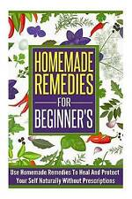 Homemade Remedies For Beginners - Use of Homemade Remedies To Heal And Protect Y