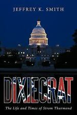 Dixiecrat : The Life and Times of Strom Thurmond by Jeffrey K. Smith (2011,...