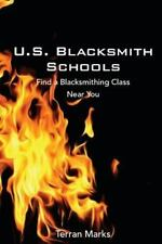 U. S. Blacksmith Schools : Find a Blacksmithing Class near You by Terran...