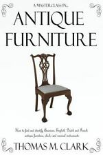 A Masterclass in Antique Furniture : How to Find and Identify American,...