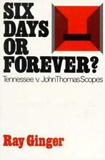 Six Days or Forever? Tennessee V. John Thomas Scopes Monkey Trial by Ray Ginger