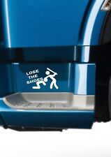 LOSE THE SHOES STICKER FOR TRUCKS  SCANIS VOLVO DAF MAN MERCEDES LORRY