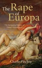 The Rape of Europa: The Intriguing History of Titian's Masterpiece FitzRoy, Cha