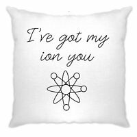 Novelty Nerdy Cushion Cover I've Got My Ion You Science Pun Physics Geeky Joke