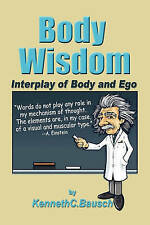 Body Wisdom: Interplay of Body and Ego, Bausch, Kenneth C, Good, Paperback