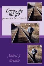Cosas de Mi Yo : Poemario a la Existencia by Aníbal Rosario (2014, Paperback)