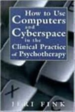 How to Use Computers and Cyberspace in the Clinical Practice of Psychotherapy (