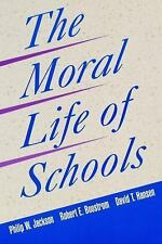The Moral Life of Schools by Philip W. Jackson, David T. Hansen and Robert E....