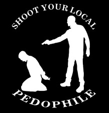 Shoot Your Local Pedophile Vinyl Decal | Dealer Meth Heroin Pedophile Sticker