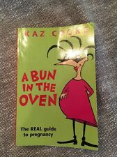 A Bun in the Oven : The Real Guide to Pregnancy by Kaz Cooke (2004, Paperback)
