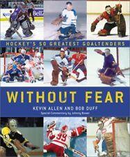 Without Fear: Hockeys 50 Greatest Goaltenders