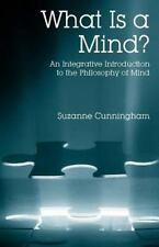 What is a Mind?  An Integrative Introduction to the Philosophy of Mind, Cunningh