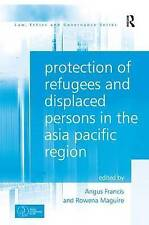 Protection of Refugees and Displaced Persons in the Asia Pacific Region by...