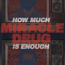 MIRACLE DRUG - HOW MUCH IS ENOUGH NEW VINYL
