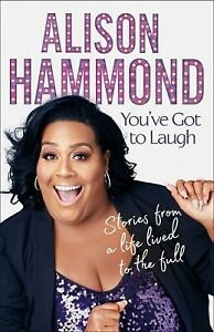 You've Got To Laugh: Stories from a Life Lived to the by Alison Hammond New Book