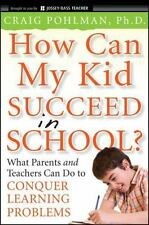 How Can My Kid Succeed in School?: What Parents and Teachers Can Do to Conquer L
