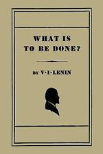 What Is to Be Done? [Burning Questions of Our Movement] by Vladimir I. Lenin...