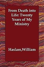 From Death into Life Twenty Years of My by William Haslam (2007, Paperback)