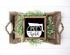 Pot Head Farmhouse Wood Sign | Rustic | Coffee Bar | Funny